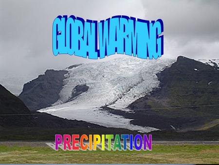 What is global warming? Global worming is the rising of temperature in the earth.