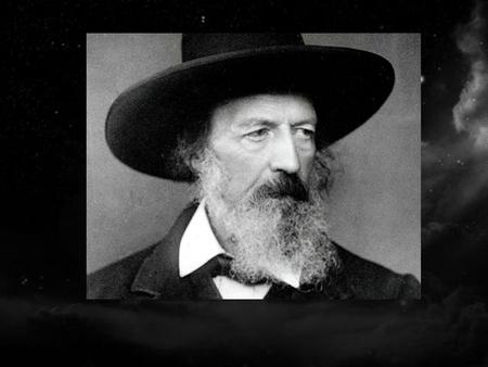 Name: Alfred Tennyson Occupation: Poet Birth Date: August 06,1809 Death Date: October 06,1892 Place Of Birth : Somersby, united kingdom Place Of Death: