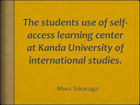 INTRODUCTION: RESEARCH AREA  Autonomy, self-guided learning  Self-Access Learning Center.