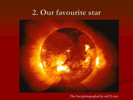 2. Our favourite star The Sun photographed in soft X-rays.