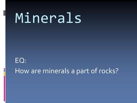 Minerals EQ: How are minerals a part of rocks?. What is a Mineral?  DEF: A naturally occurring, inorganic solid that has a crystal structure & a definite.