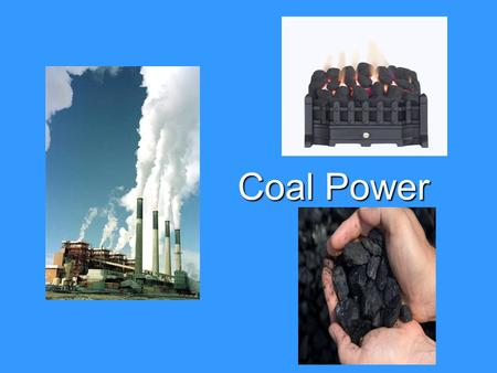 Coal Power. What is Coal?  A fossil fuel made from prehistoric organisms that died and decayed  A readily combustible black rock.  Composed mostly.