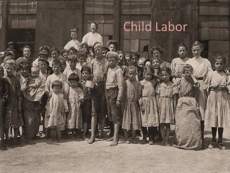 Child Labor. Mill Worker By 1900, 1 in 4 mill workers was under the age of 16 The children employees were often orphans They worked and lived at the mill.