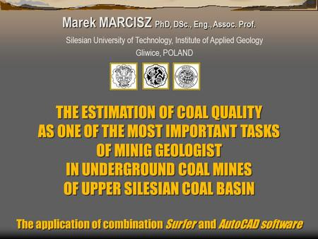 THE ESTIMATION OF COAL QUALITY AS ONE OF THE MOST IMPORTANT TASKS OF MINIG GEOLOGIST IN UNDERGROUND COAL MINES OF UPPER SILESIAN COAL BASIN The application.