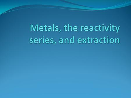 Properties of metals Chemical properties Form oxides when they react with oxygen Metal oxides are bases Form positive ions Transition metals have a variable.