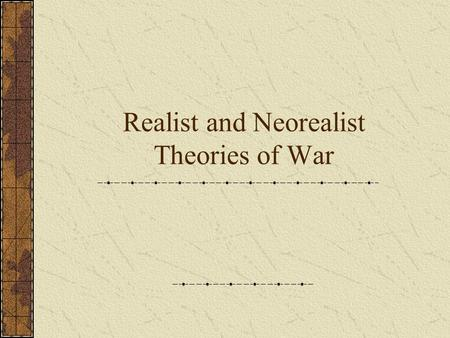 Realist and Neorealist Theories of War
