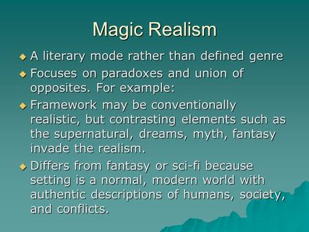 Magic Realism A literary mode rather than defined genre
