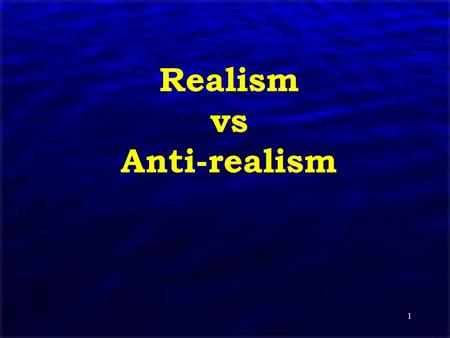"1 Realism vs Anti-realism. 2 Topics The Problem of Unobservability The ""No Miracles"" Argument The Observable / Unobservable Distinction The Underdetermination."