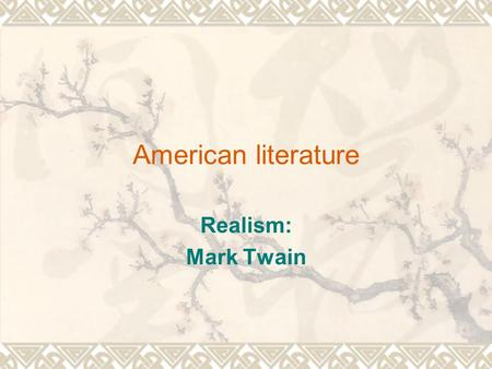 American literature Realism: Mark Twain. The Age of Realism: Social Background  The Civil War led many to question the assumptions shared by the Transcendentalists—natural.