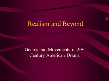 Realism and Beyond Genres and Movements in 20 th Century American Drama.