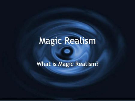 Magic Realism What is Magic Realism?. About Magic Realism… G It is an art movement G It began during World War I G It is a representation of art with.
