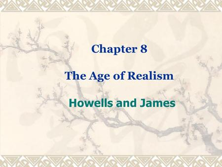 Chapter 8 The Age of Realism Howells and James. I. The Age of Realism (1865-1910)  1. Background  A. With the American Civil War (1861-1865), the industrialized.