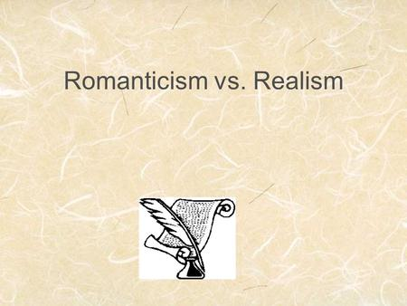Romanticism vs. Realism. Romanticism Rebelled against Enlightenment's emphasis on reason Wanted to inspire deep emotions An age of passion, rebellion,