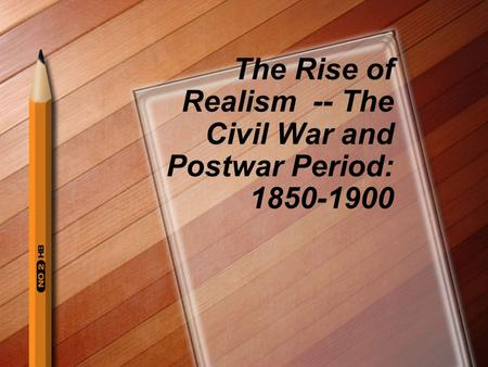 The Rise of Realism -- The Civil War and Postwar Period: 1850-1900.