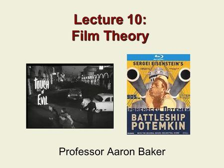 Lecture 10: Film Theory Professor Aaron Baker. Last Time: Stars Movie Stars, Their Images What They Are Why They Matter to Us George Clooney 2.