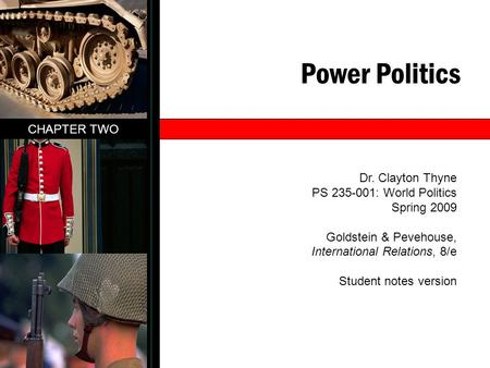 Power Politics CHAPTER TWO Dr. Clayton Thyne PS 235-001: World Politics Spring 2009 Goldstein & Pevehouse, International Relations, 8/e Student notes version.