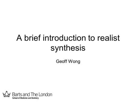 A brief introduction to realist synthesis Geoff Wong.
