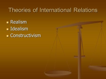 idealism international relations The united states and realism virtuous states and malign states in the international and the dictates of the idealism that is so attractive.