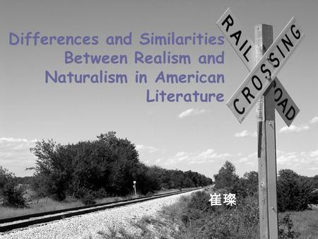 Differences and Similarities Between Realism and Naturalism in American Literature 崔璨.