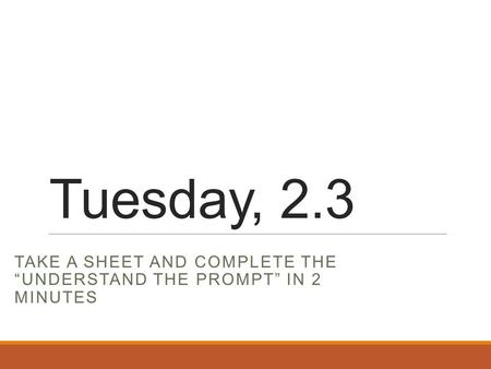 "Tuesday, 2.3 TAKE A SHEET AND COMPLETE THE ""UNDERSTAND THE PROMPT"" IN 2 MINUTES."