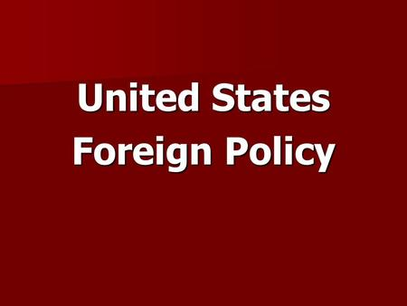 United States Foreign Policy. US Foreign Policy Foreign Policy – a strategy or planned course of action by decision-makers of a state, which aims to.