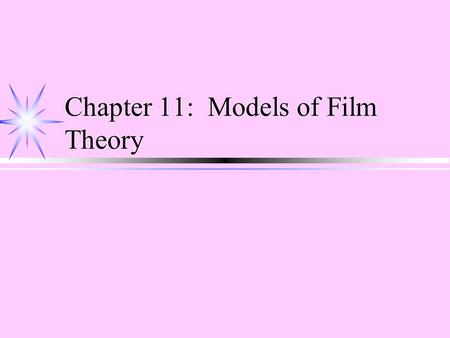 Chapter 11: Models of Film Theory. Basic Models of Film Theory ä Realist ä Auteurist ä Psychoanalytic ä Ideological ä Feminist ä Cognitive.