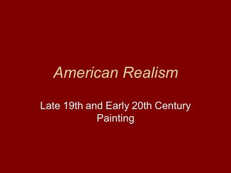 American Realism Late 19th and Early 20th Century Painting.