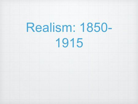 Realism: 1850- 1915. Slavery in America The south supported slavery Abe Lincoln was elected president in 1860 Lincoln was anti-slavery.