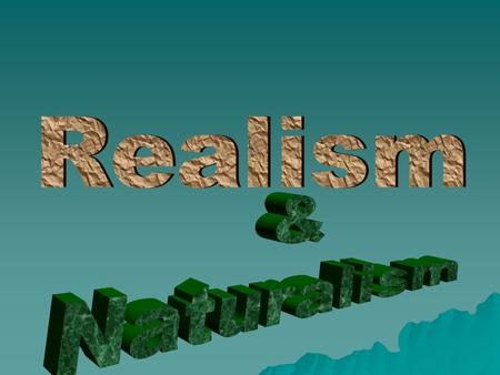 Realism  Began after the Civil War as a reaction against the idealism of the Romanticists & Transcendentalists  The enormous loss of life from the war.