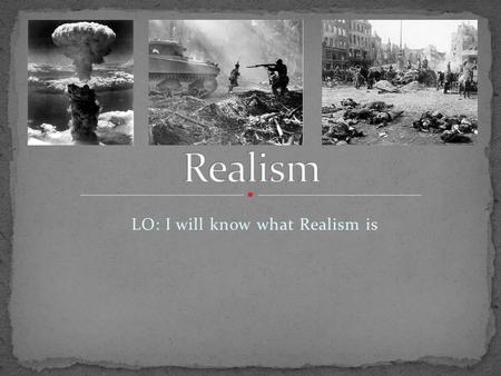 LO: I will know what Realism is. Bombs that incinerate: NapalmNuclear Bomb https://www.youtube.com/wa tch?v=5gD_TL1BqFg It has been reported that some.