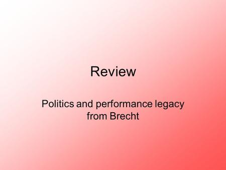 Review Politics and performance legacy from Brecht.