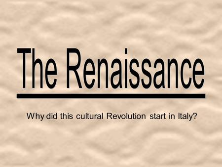 Why did this cultural Revolution start in Italy?.
