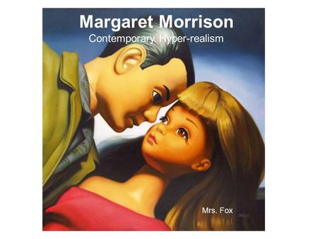Margaret Morrison Contemporary Hyper-realism Mrs. Fox.