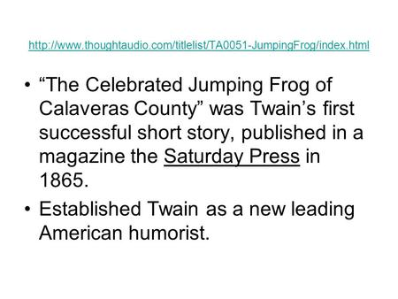 """The Celebrated Jumping Frog of Calaveras County"" was Twain's first successful short."