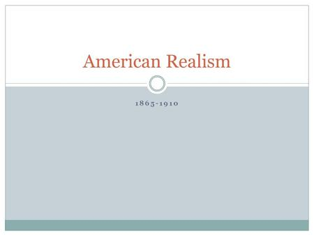 1865-1910 American Realism. American Realism in context of past and competing movements GenreAmerican AuthorPerceived the individual as... RomanticsRalph.