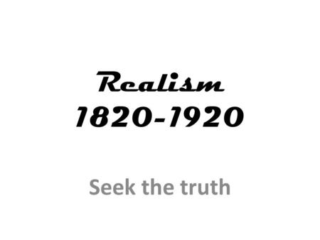 Realism 1820-1920 Seek the truth. Dance… … in America Not an artistic form (no time, no $$) Used primarily for social interaction BIG difference between.
