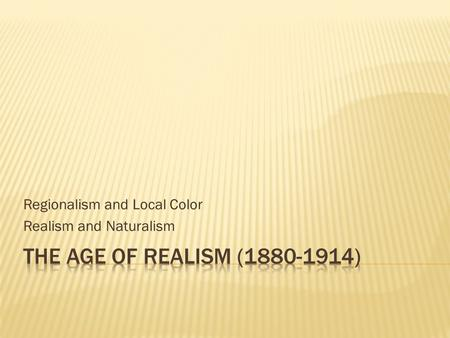 Regionalism and Local Color Realism and Naturalism.