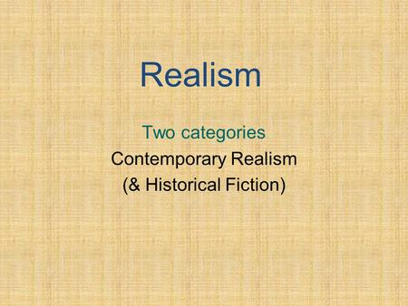 Realism Two categories Contemporary Realism (& Historical Fiction)