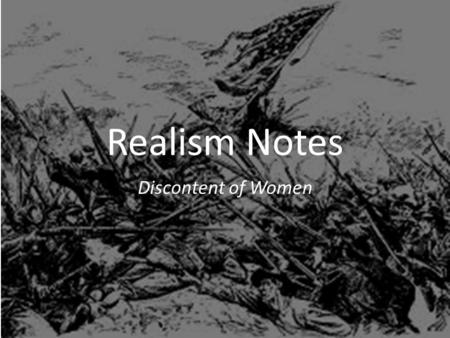 Realism Notes Discontent of Women. Literature of the Civil War and Beyond 1850-1914 As the United States grew rapidly after the Civil War, the increasing.