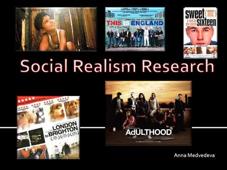 Anna Medvedeva.  Social Realism movies usually represent real problems that people have at the time and focus on working class people. Some of the movies.