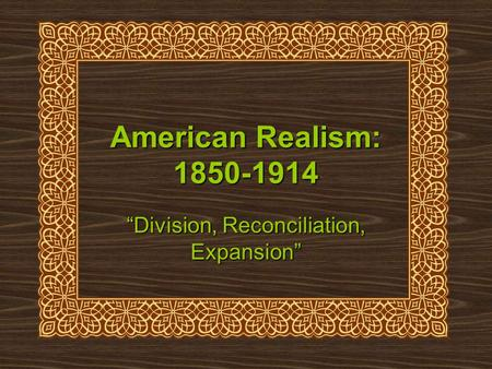 "American Realism: 1850-1914 ""Division, Reconciliation, Expansion"""
