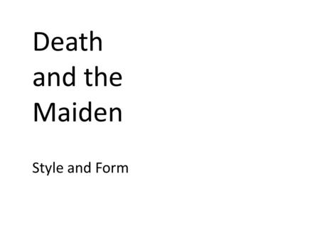 Death and the Maiden Style and Form. Definitions Realism Expressionism Absurd.