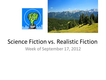 Science Fiction vs. Realistic Fiction Week of September 17, 2012.