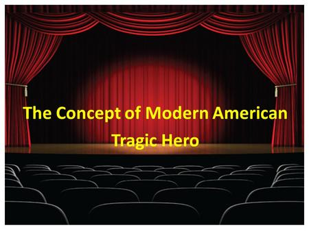 The Concept of Modern American Tragic Hero. Presented by Noha Al-Absi Heba Al-Amri Maram Al-Satti Fatimah Al-Solami.