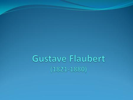 Gustave Flaubert was born in Rouen into a family of doctors. His father, Achille-Cléophas Flaubert, a chief surgeon at the Rouen municipal hospital, made.