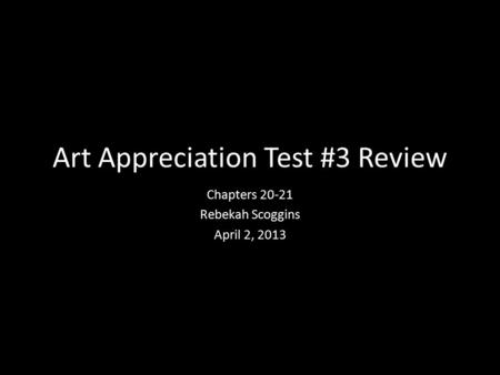 Art Appreciation Test #3 Review Chapters 20-21 Rebekah Scoggins April 2, 2013.