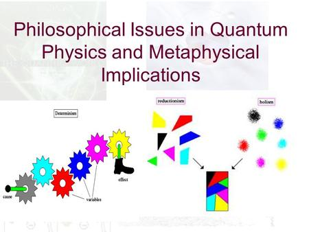 Philosophical Issues in Quantum Physics and Metaphysical Implications.