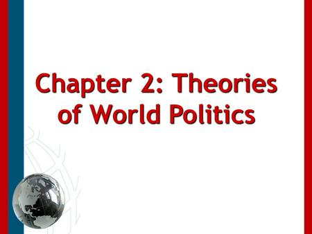 Chapter 2: Theories of World Politics