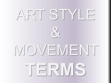 ART STYLE & MOVEMENT TERMS. REALISM The realistic and natural representation of people, places, and/or things in a work of art. Typically involved some.