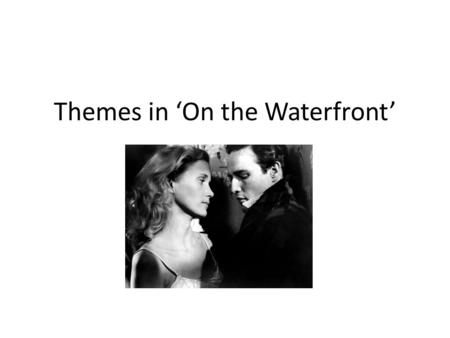 Themes in 'On the Waterfront'. Acceptance D & D culture provides acceptance for many Terry also finds acceptance in 'The Golden Warriors' Edie and Father.